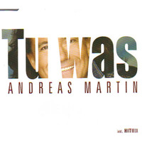 Andreas Martin - Tu was