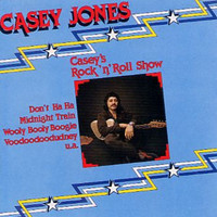 Casey Jones - Casey's Rock 'n' Roll Show
