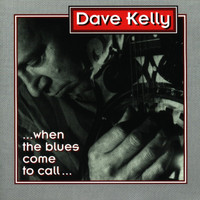 Dave Kelly - When The Blues Comes To Call