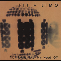 Fit & Limo - That Totally Tore My Head Off