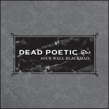 Dead Poetic - Four Wall Blackmail
