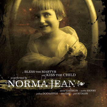 Norma Jean - Bless The Martyr And Kiss...