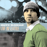 Shawn McDonald - Live In Seattle (Live In Seattle, WA/2005)
