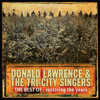 Donald Lawrence & The Tri-City Singers - Restoring The Years