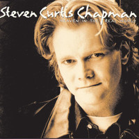 Steven Curtis Chapman - Heaven In The Real World
