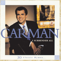 Carman - I Surrender All 30 Classic Hymns