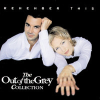 Out Of The Grey - Remember This - The Collection