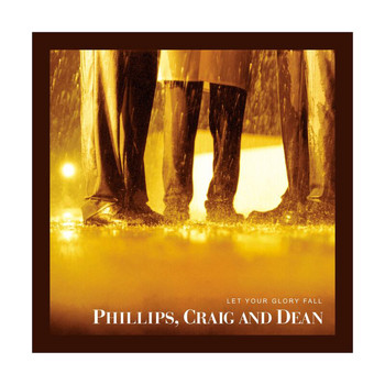Phillips, Craig & Dean - Let Your Glory Fall