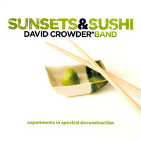 David Crowder Band - Sunsets & Sushi:  Experiments In Spectral Deconstruction