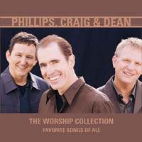 Phillips, Craig & Dean - The Worship Collection (Favorite Songs of All)
