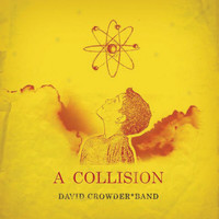 David Crowder Band - A Collision Or (3 + 4 = 7)