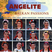 The Bulgarian Voices - Angelite - Balkan Passions