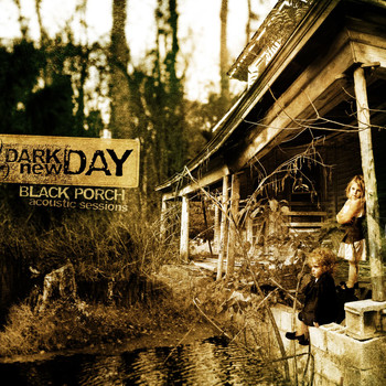 Dark new Day - Black Porch Acoustic Sessions (U.S. Version)