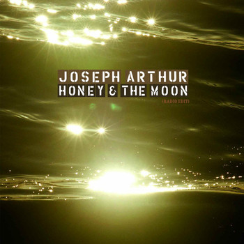 Joseph Arthur - Honey And The Moon (Radio Edit DMD)