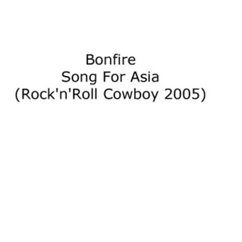 Bonfire - Song For Asia (Rock'n'Roll Cowboy 2005) - engl. Version / radio edit