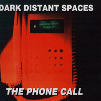 Dark Distant Spaces - The Phone Call