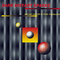 Dark Distant Spaces - Secret Words & Little Treasures