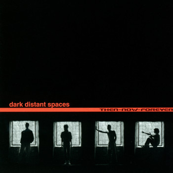 Dark Distant Spaces - Then-Now-Forever