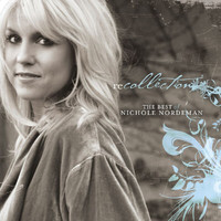 Nichole Nordeman - Recollection: The Best Of Nichole Nordeman