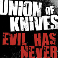 Union Of Knives - Evil Has Never