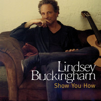 Lindsey Buckingham - Show You How
