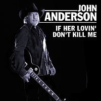 John Anderson - If Her Lovin' Don't Kill Me