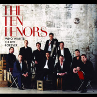 The Ten Tenors - Who Wants To Live Forever?