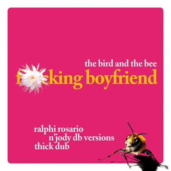 the bird and the bee - F*cking Boyfriend (Ralphi Rosario & Jody DB Thick Dub [Explicit])