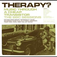 Therapy? - Music Through A Cheap Transistor - The BBC Sessions (BBC Version)