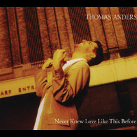 Thomas Anders - Never Knew Love Like This Before