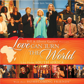 Bill & Gloria Gaither - Love Can Turn The World