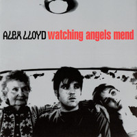 Alex Lloyd - Watching Angels Mend
