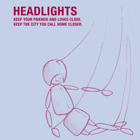 Headlights - Keep Your Friends And Loves Close. Keep The City You Call Home Closer.