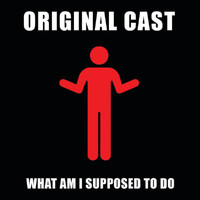 Original Cast - What Am I Supposed To Do
