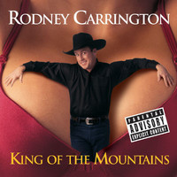 Rodney Carrington - King Of The Mountains (Explicit)