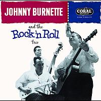 Johnny Burnette - Tear It Up: The Complete Legedary Coral Recordings