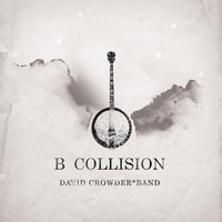David Crowder*Band - B Collision or (B is for Banjo), or (B sides), or (Bill), or perhaps more accurately (...the eschatology of Bluegrass) (With Bonus Track)