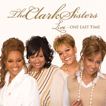 The Clark Sisters - Live: One Last Time