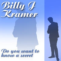 Billy J. Kramer - Do You Want To Know A Secret