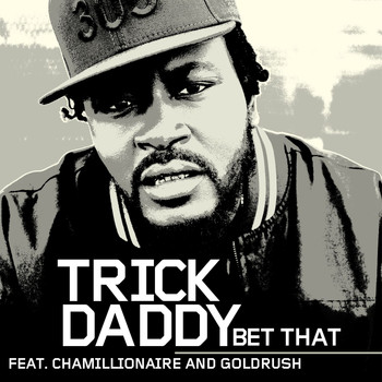 Trick Daddy - Bet That
