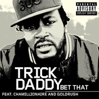 Trick Daddy - Bet That (Explicit)