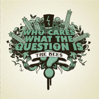 The Bees - Who Cares What The Question Is?