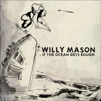 Willy Mason - If The Ocean Gets Rough