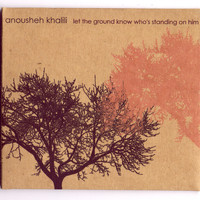 Anousheh Khalili - Let the Ground Know Who's Standing on Him