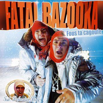 fatal bazooka fous ta cagoule mp3