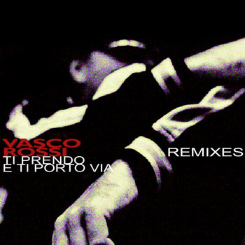 Vasco Rossi - Ti Prendo E Ti Porto Via Remixes