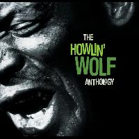 Howlin' Wolf - The Howlin' Wolf Anthology