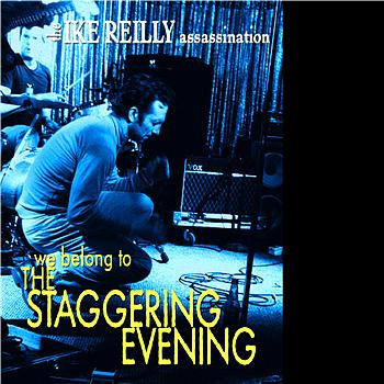 The Ike Reilly Assassination - We Belong To The Staggering Evening