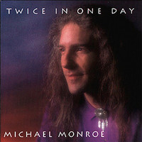 Michael Monroe - Twice in One Day