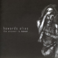 Howards Alias - The Answer Is Never